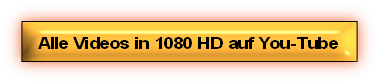 Alle Videos in 1080 HD auf You-Tube